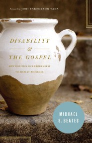 Disability and the gospel how god uses our brokenness to display his grace